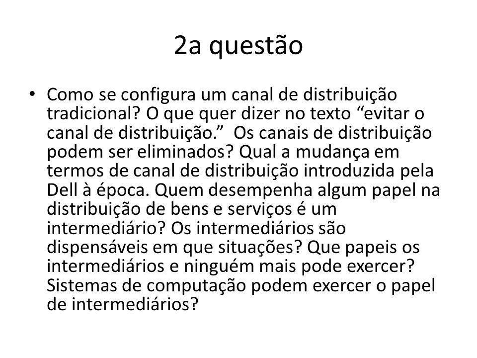 2a questão Como se configura um canal de distribuição tradicional? O que quer dizer no texto evitar o canal de distribuição. Os canais de distribuição