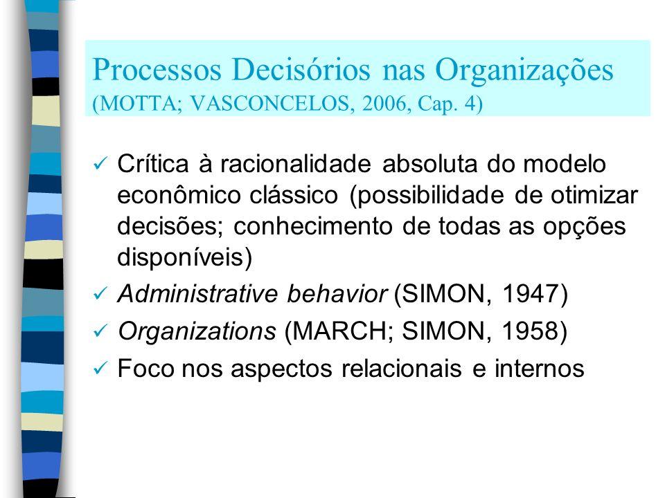 Processos Decisórios nas Organizações (MOTTA; VASCONCELOS, 2006, Cap. 4) Crítica à racionalidade absoluta do modelo econômico clássico (possibilidade