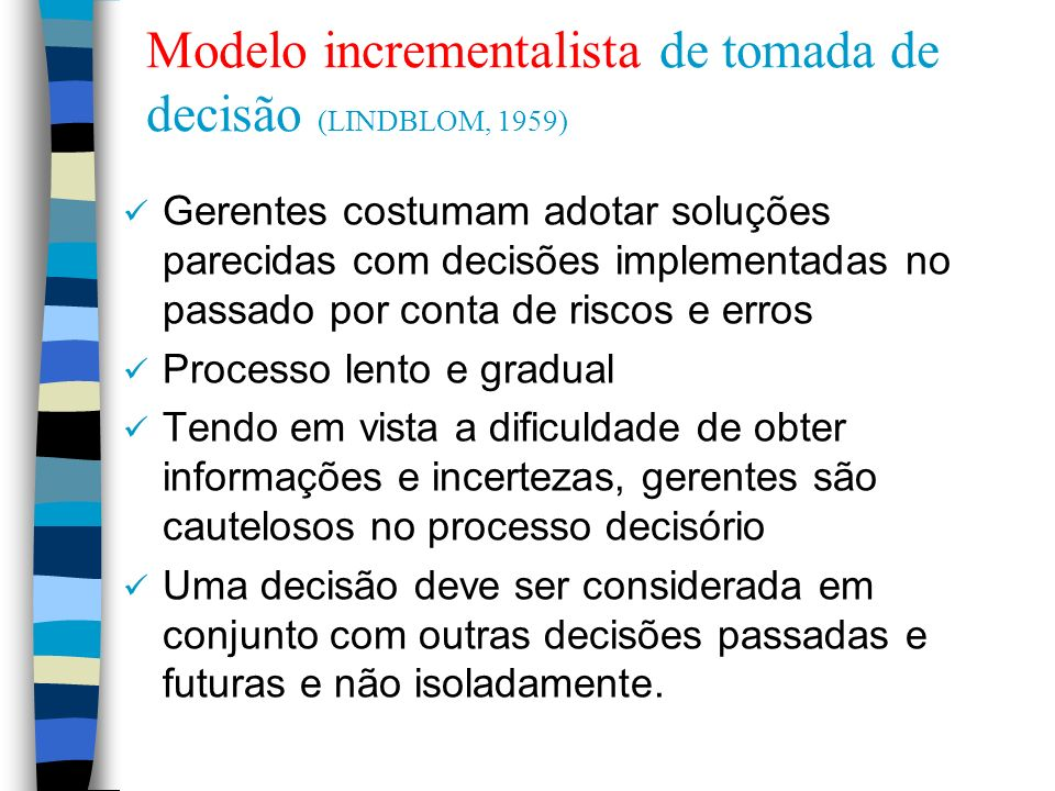 Modelo incrementalista de tomada de decisão (LINDBLOM, 1959) Gerentes costumam adotar soluções parecidas com decisões implementadas no passado por con