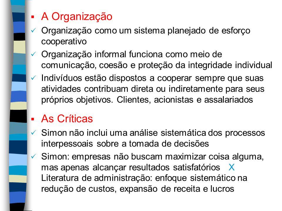 A Organização Organização como um sistema planejado de esforço cooperativo Organização informal funciona como meio de comunicação, coesão e proteção d