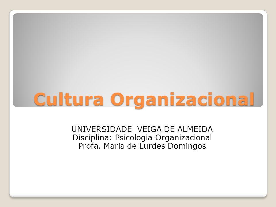 Cultura Organizacional UNIVERSIDADE VEIGA DE ALMEIDA Disciplina: Psicologia Organizacional Profa. Maria de Lurdes Domingos