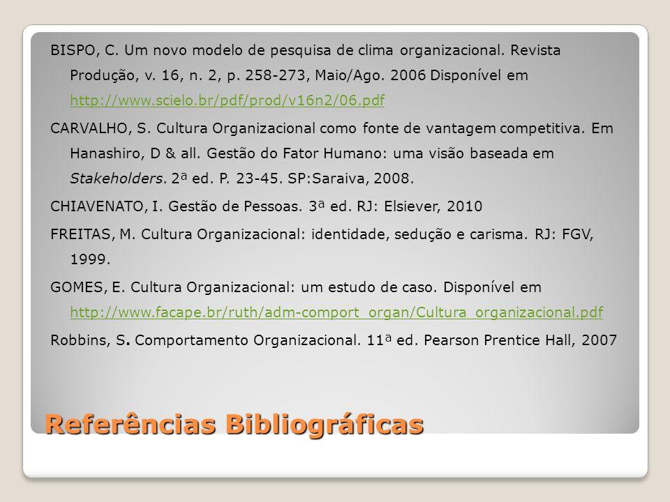 Referências Bibliográficas BISPO, C. Um novo modelo de pesquisa de clima organizacional. Revista Produção, v. 16, n. 2, p. 258-273, Maio/Ago. 2006 Dis
