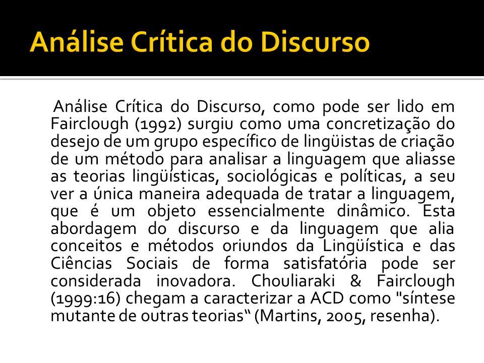 Análise Crítica do Discurso, como pode ser lido em Fairclough (1992) surgiu como uma concretização do desejo de um grupo específico de lingüistas de c