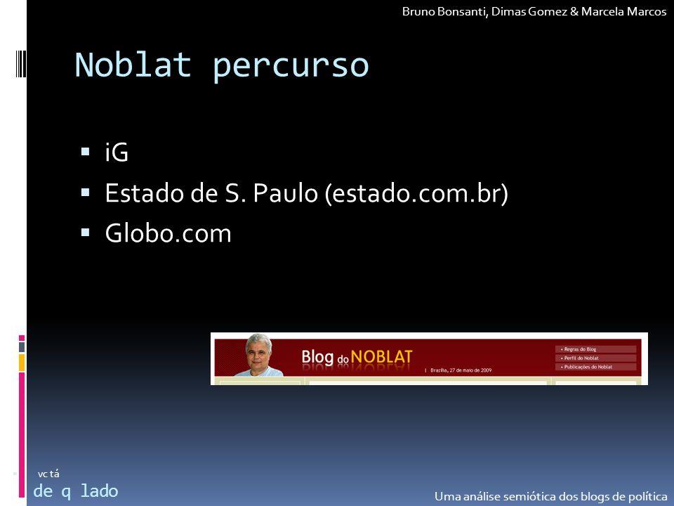 Noblat percurso iG Estado de S. Paulo (estado.com.br) Globo.com de q lado vc tá Bruno Bonsanti, Dimas Gomez & Marcela Marcos Uma análise semiótica dos