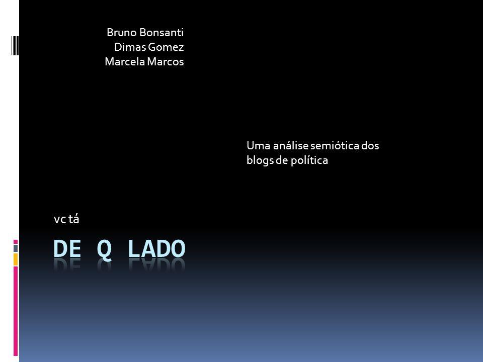 Bruno Bonsanti Dimas Gomez Marcela Marcos Uma análise semiótica dos blogs de política