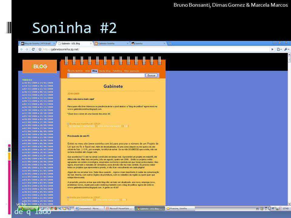 Soninha #2 de q lado vc tá Bruno Bonsanti, Dimas Gomez & Marcela Marcos
