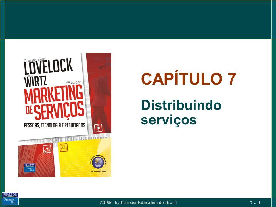 ©2006 by Pearson Education do Brasil 7 - 12 Processo de serviço e entrada no mercado Serviços de processamento de pessoas Exportar o conceito de serviço.