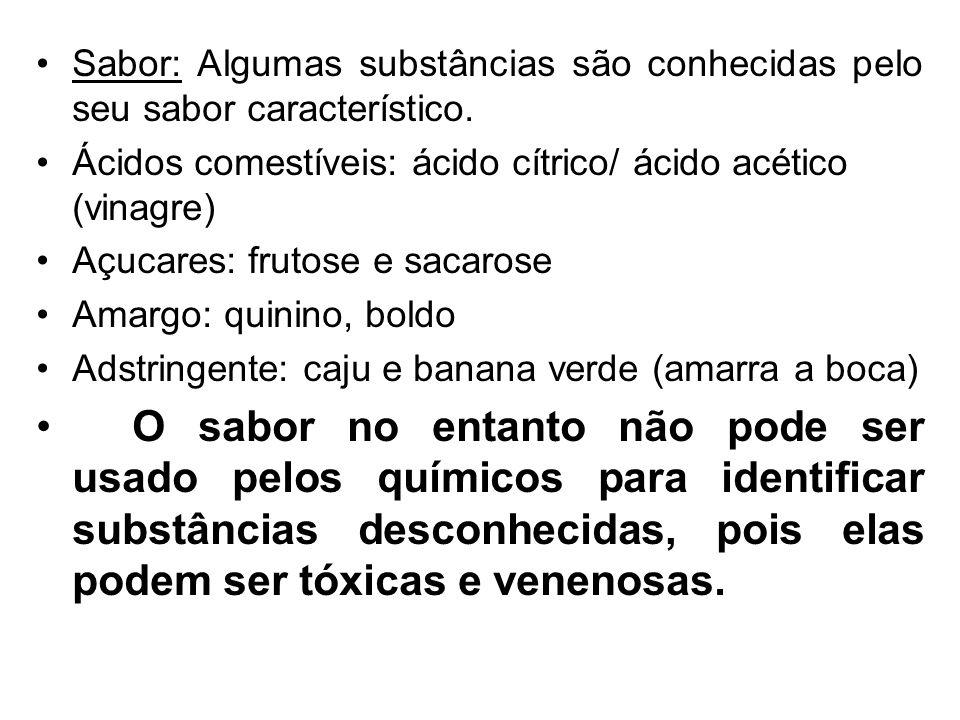 Sabor: Algumas substâncias são conhecidas pelo seu sabor característico. Ácidos comestíveis: ácido cítrico/ ácido acético (vinagre) Açucares: frutose