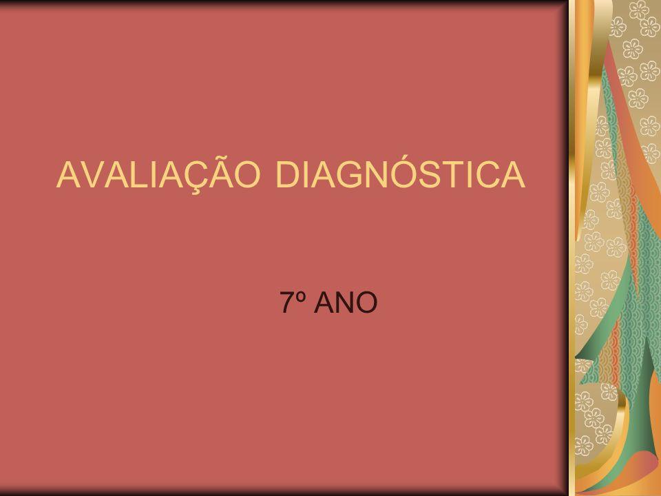 AVALIAÇÃO DIAGNÓSTICA 7º ANO