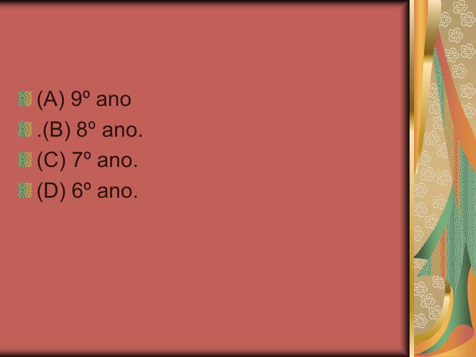 (A) 9º ano.(B) 8º ano. (C) 7º ano. (D) 6º ano.
