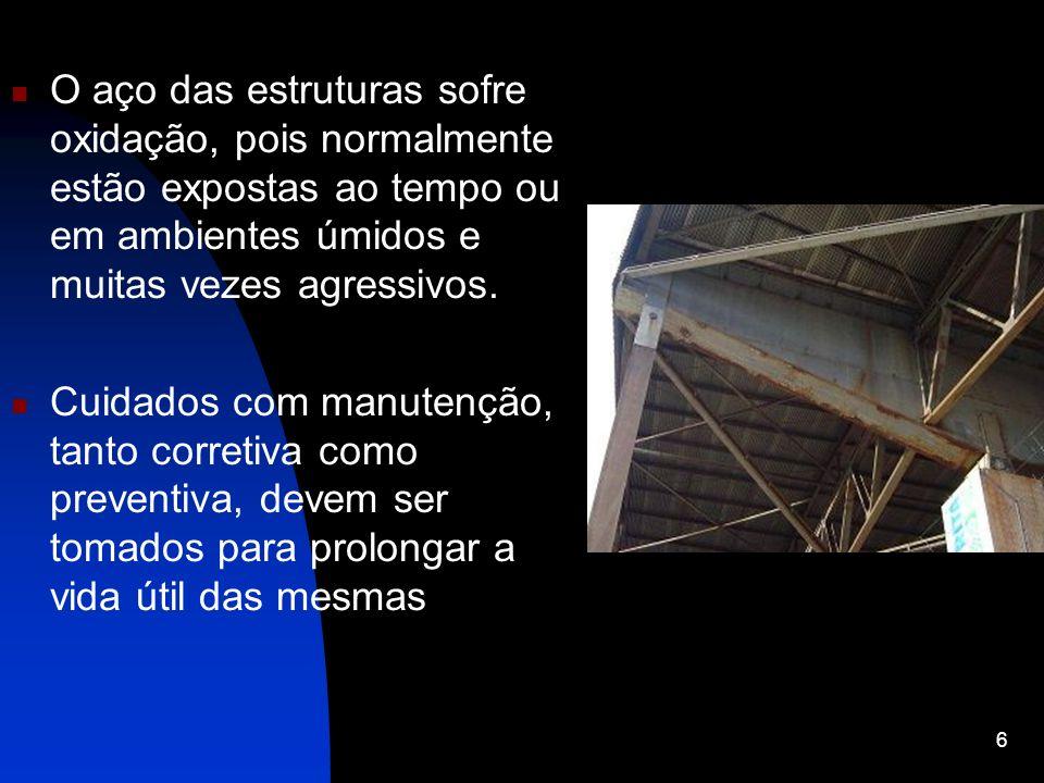 O aço das estruturas sofre oxidação, pois normalmente estão expostas ao tempo ou em ambientes úmidos e muitas vezes agressivos. Cuidados com manutençã