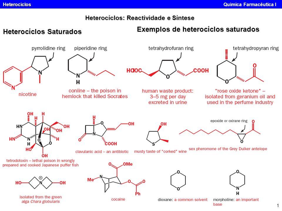 Heterocíclos Heterocíclos Química Farmacêutica I 1 Heterocíclos: Reactividade e Síntese Heterocíclos Saturados Exemplos de heterocíclos saturados