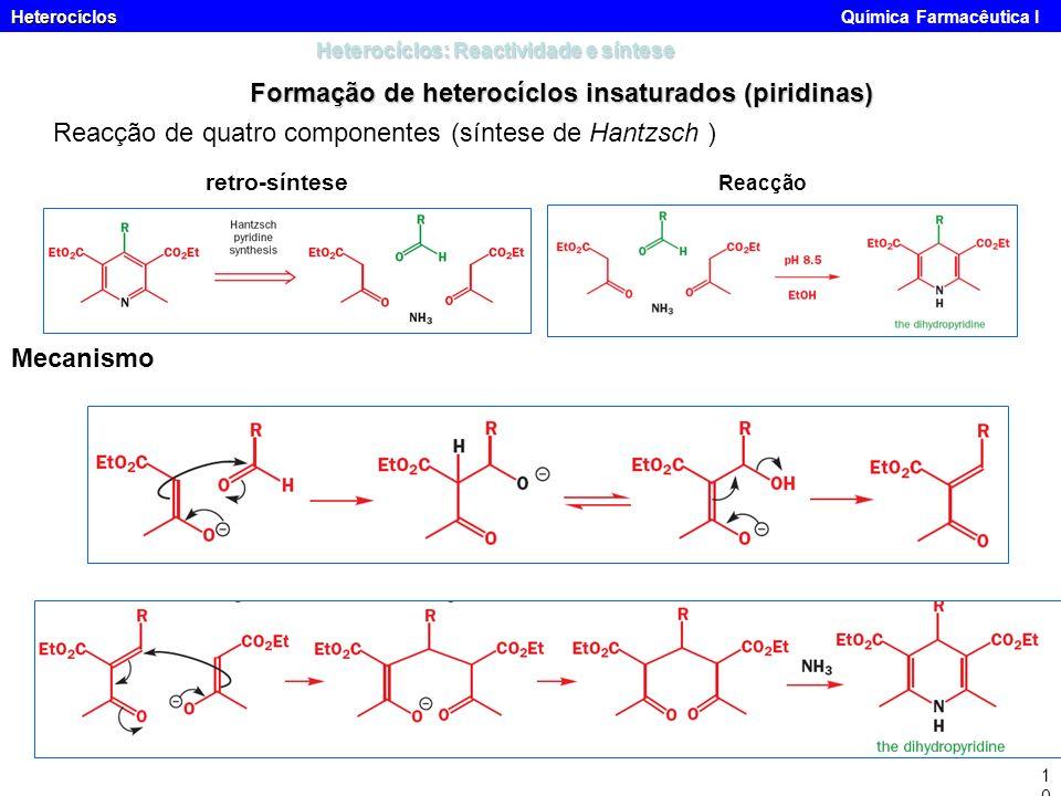 Heterocíclos Heterocíclos Química Farmacêutica I10 Heterocíclos: Reactividade e síntese Formação de heterocíclos insaturados (piridinas) Reacção de qu