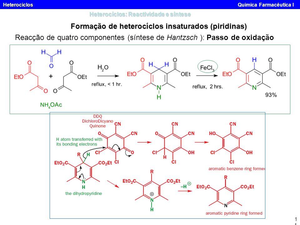 Heterocíclos Heterocíclos Química Farmacêutica I11 Heterocíclos: Reactividade e síntese Formação de heterocíclos insaturados (piridinas) Reacção de qu