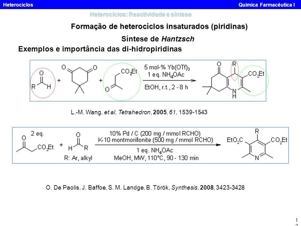 Heterocíclos Heterocíclos Química Farmacêutica I12 Heterocíclos: Reactividade e síntese Formação de heterocíclos insaturados (piridinas) Síntese de Ha