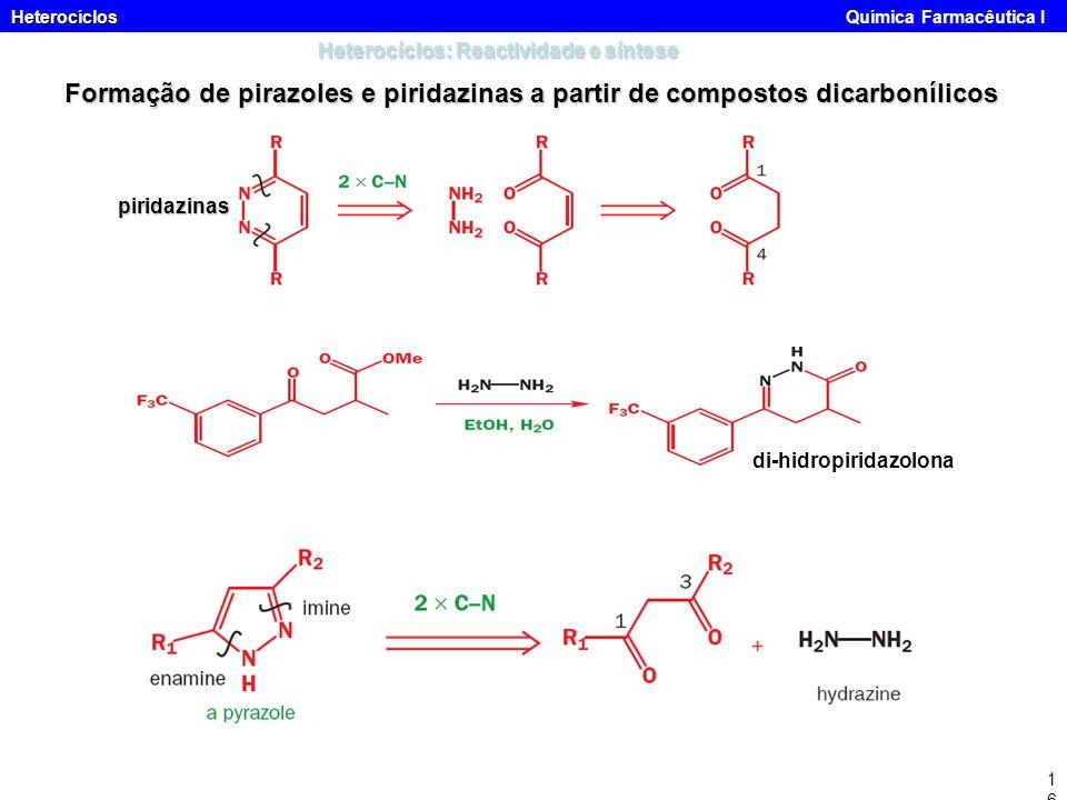 Heterocíclos Heterocíclos Química Farmacêutica I16 Heterocíclos: Reactividade e síntese Formação de pirazoles e piridazinas a partir de compostos dica