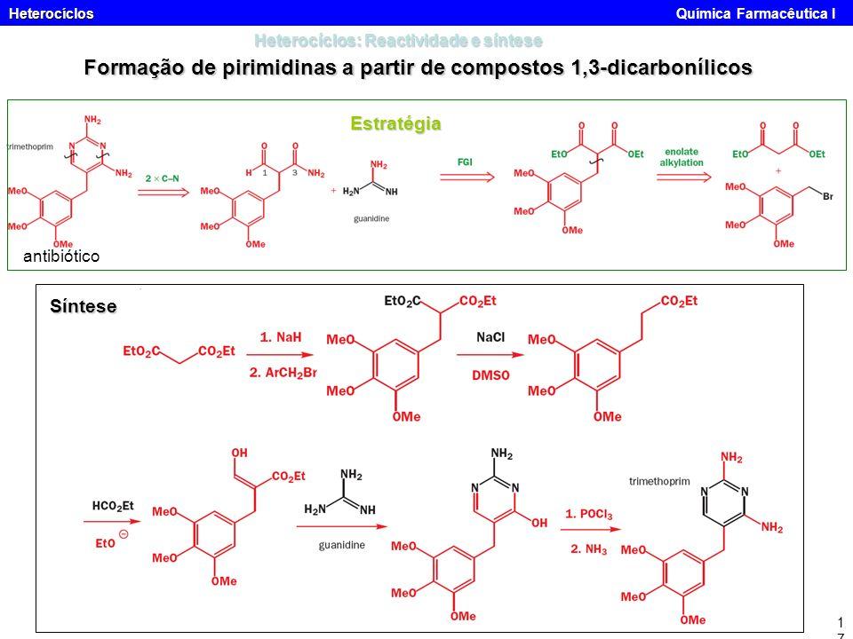 Heterocíclos Heterocíclos Química Farmacêutica I17 Heterocíclos: Reactividade e síntese Formação de pirimidinas a partir de compostos 1,3-dicarbonílic