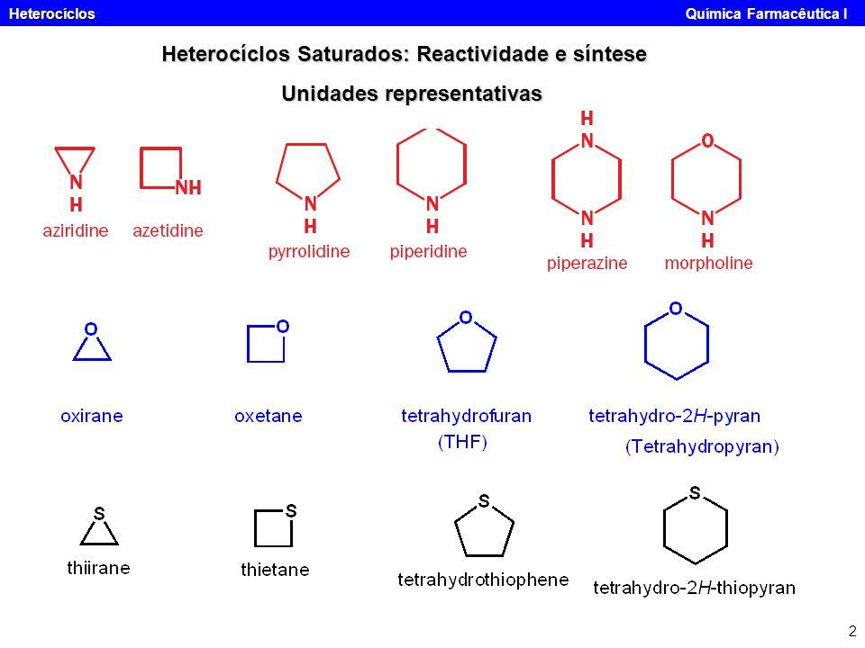 Heterocíclos Heterocíclos Química Farmacêutica I 2 Heterocíclos Saturados: Reactividade e síntese Unidades representativas