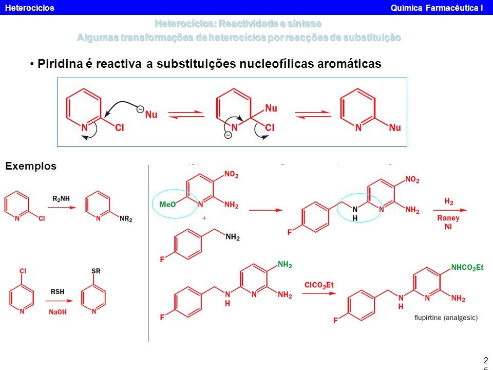 Heterocíclos Heterocíclos Química Farmacêutica I25 Piridina é reactiva a substituições nucleofílicas aromáticas Exemplos Heterocíclos: Reactividade e