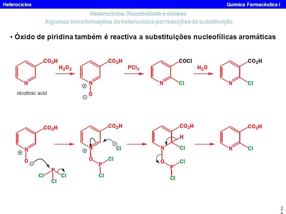 Heterocíclos Heterocíclos Química Farmacêutica I26 Óxido de piridina também é reactiva a substituições nucleofílicas aromáticas Heterocíclos: Reactivi
