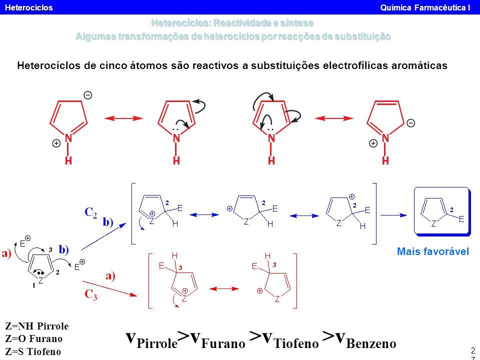 Heterocíclos Heterocíclos Química Farmacêutica I27 Heterocíclos de cinco átomos são reactivos a substituições electrofílicas aromáticas Heterocíclos: