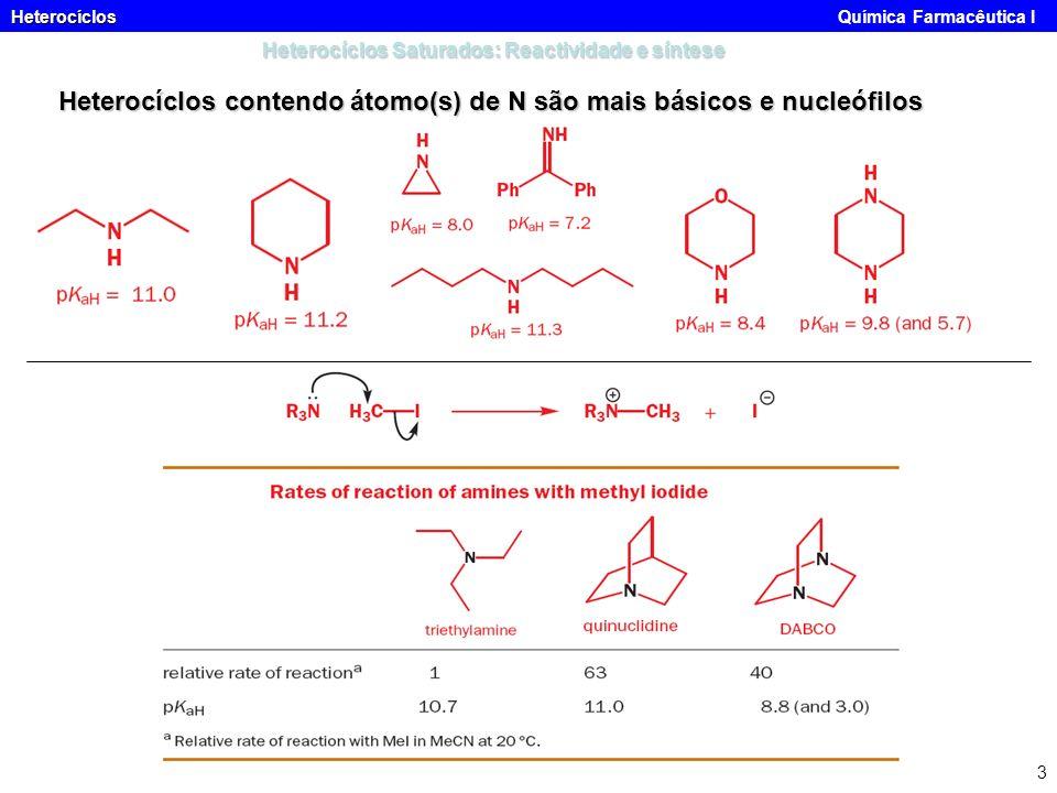 Heterocíclos Heterocíclos Química Farmacêutica I 3 Heterocíclos Saturados: Reactividade e síntese Heterocíclos contendo átomo(s) de N são mais básicos