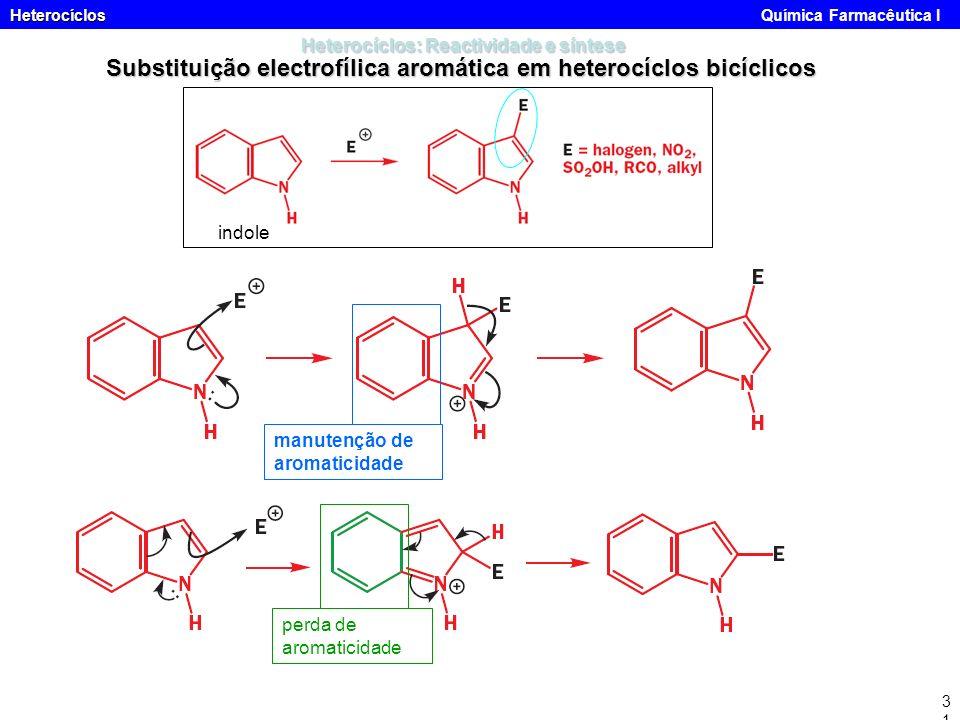 Heterocíclos Heterocíclos Química Farmacêutica I31 Heterocíclos: Reactividade e síntese Substituição electrofílica aromática em heterocíclos bicíclico