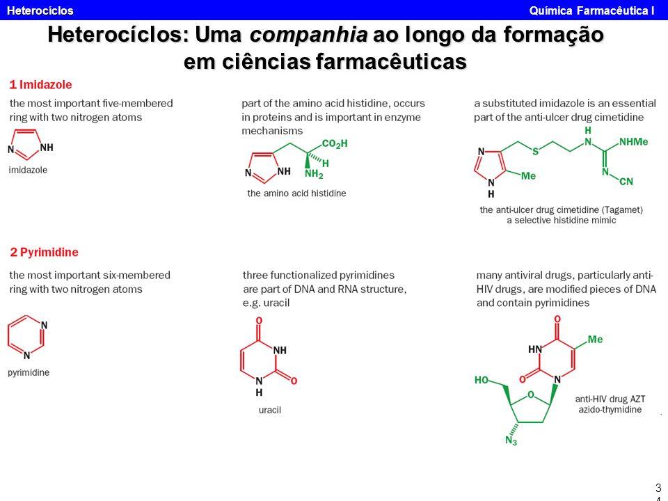 Heterocíclos Heterocíclos Química Farmacêutica I34 Heterocíclos: Uma companhia ao longo da formação em ciências farmacêuticas