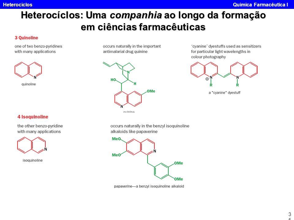 Heterocíclos Heterocíclos Química Farmacêutica I35 Heterocíclos: Uma companhia ao longo da formação em ciências farmacêuticas