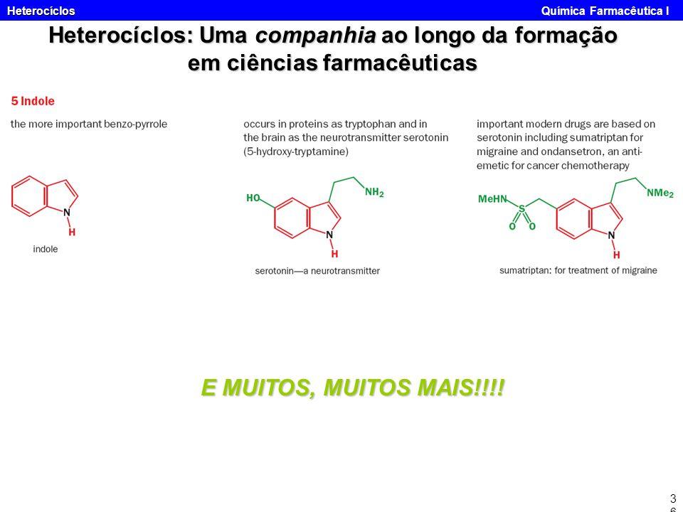 Heterocíclos Heterocíclos Química Farmacêutica I36 Heterocíclos: Uma companhia ao longo da formação em ciências farmacêuticas E MUITOS, MUITOS MAIS!!!