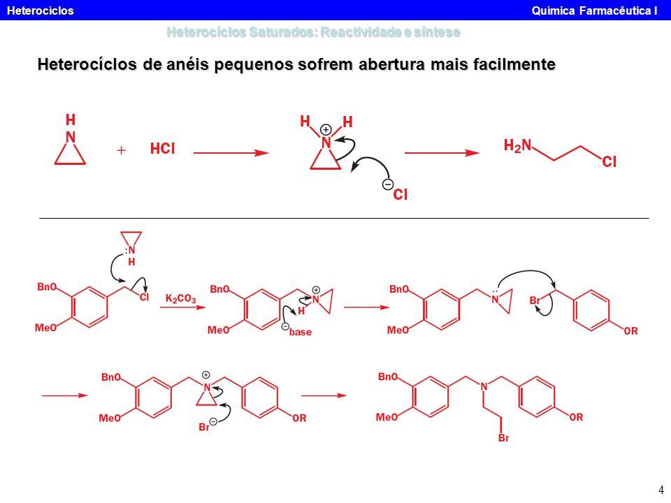 Heterocíclos Heterocíclos Química Farmacêutica I 4 Heterocíclos Saturados: Reactividade e síntese Heterocíclos de anéis pequenos sofrem abertura mais