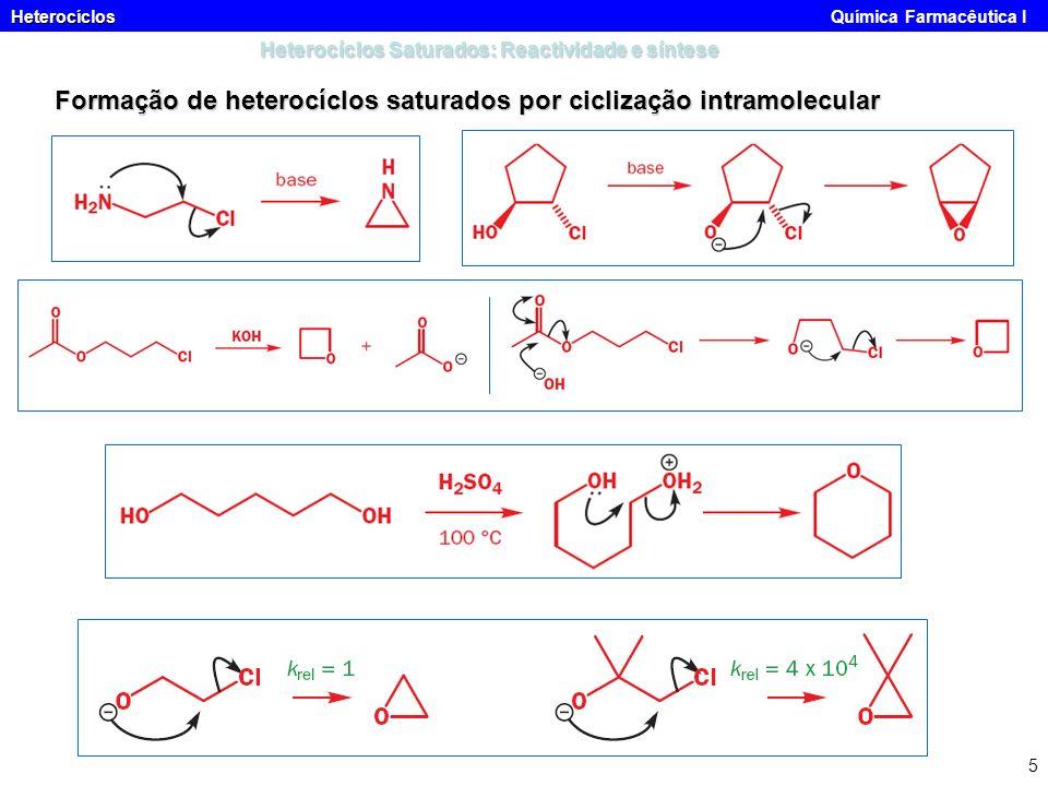Heterocíclos Heterocíclos Química Farmacêutica I 5 Heterocíclos Saturados: Reactividade e síntese Formação de heterocíclos saturados por ciclização in