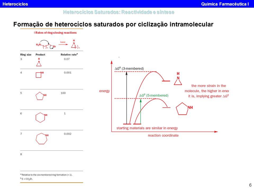 Heterocíclos Heterocíclos Química Farmacêutica I 6 Heterocíclos Saturados: Reactividade e síntese Formação de heterocíclos saturados por ciclização in
