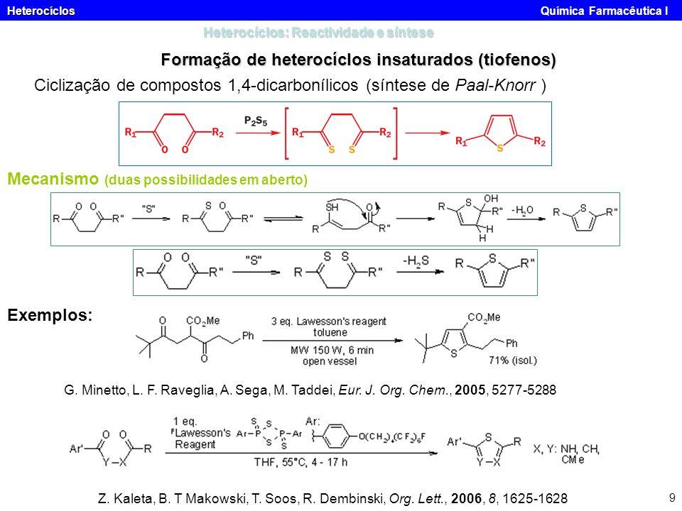 Heterocíclos Heterocíclos Química Farmacêutica I 9 Heterocíclos: Reactividade e síntese Formação de heterocíclos insaturados (tiofenos) Ciclização de