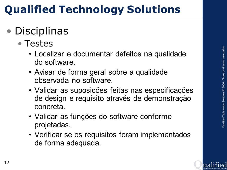12 Qualified Technology Solutions Disciplinas Testes Localizar e documentar defeitos na qualidade do software. Avisar de forma geral sobre a qualidade