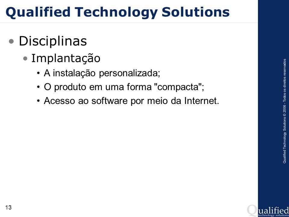 13 Qualified Technology Solutions Disciplinas Implantação A instalação personalizada; O produto em uma forma