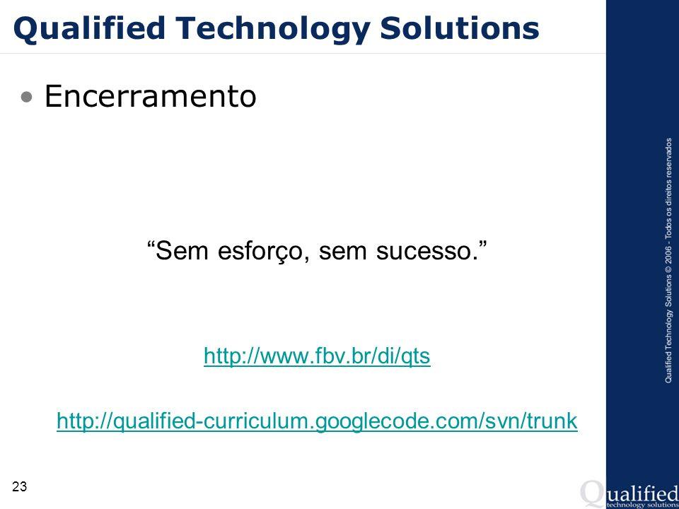 23 Qualified Technology Solutions Encerramento Sem esforço, sem sucesso. http://www.fbv.br/di/qts http://qualified-curriculum.googlecode.com/svn/trunk