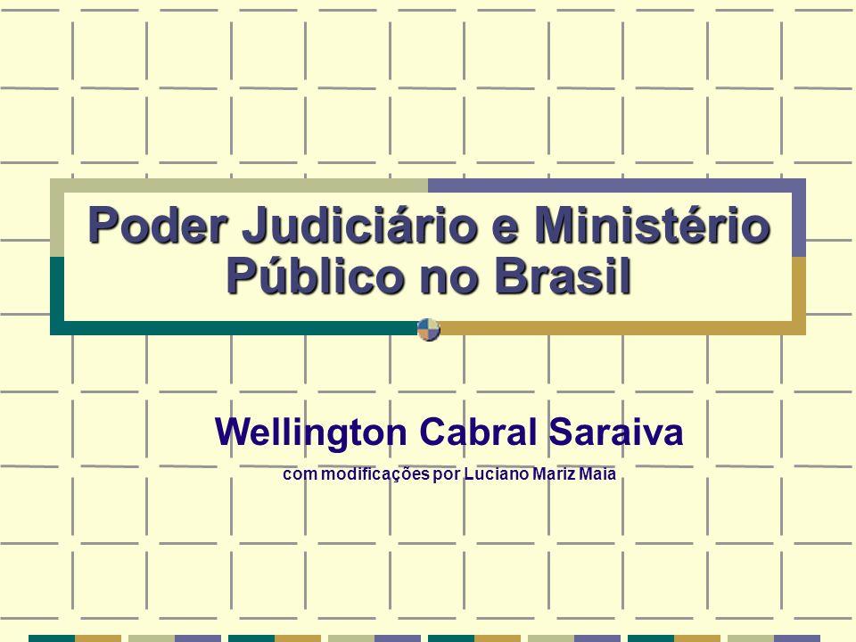 Poder Judiciário e Ministério Público no Brasil Wellington Cabral Saraiva com modificações por Luciano Mariz Maia