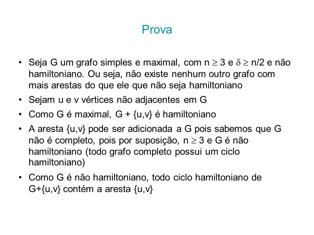 CC/EC/MestradoTeoria dos Grafos Prova Seja G um grafo simples e maximal, com n 3 e n/2 e não hamiltoniano. Ou seja, não existe nenhum outro grafo com