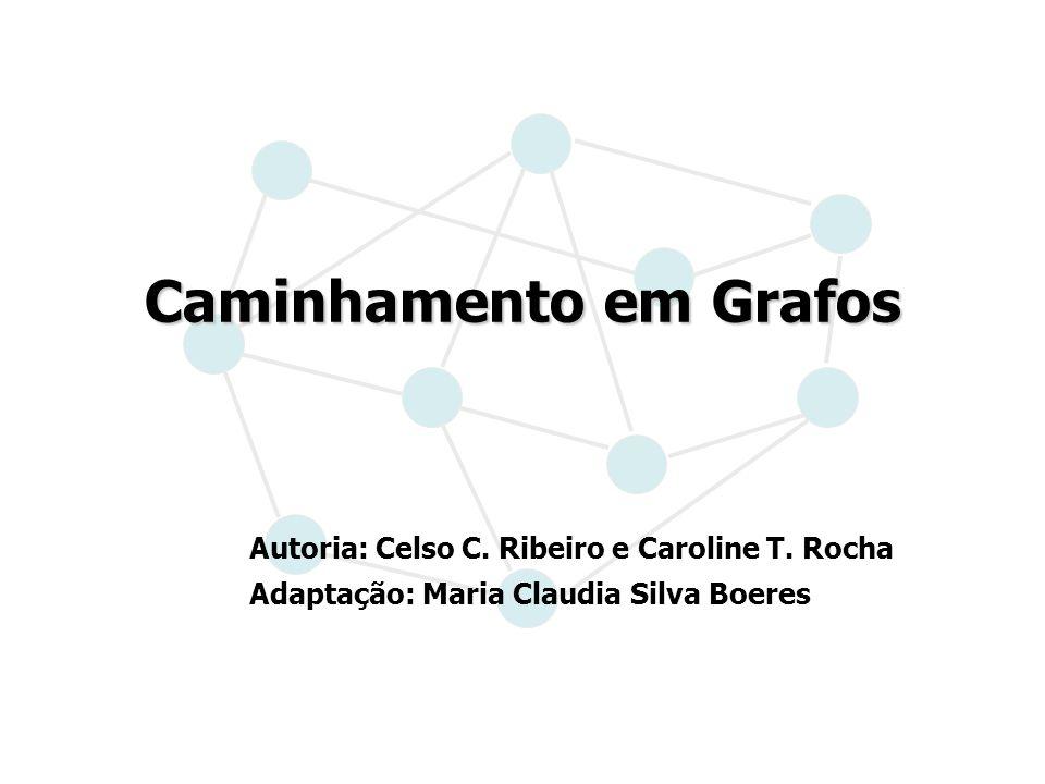 Caminhamento em Grafos Autoria: Celso C. Ribeiro e Caroline T. Rocha Adaptação: Maria Claudia Silva Boeres