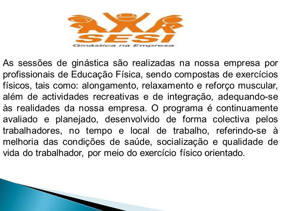 As sessões de ginástica são realizadas na nossa empresa por profissionais de Educação Física, sendo compostas de exercícios físicos, tais como: alonga