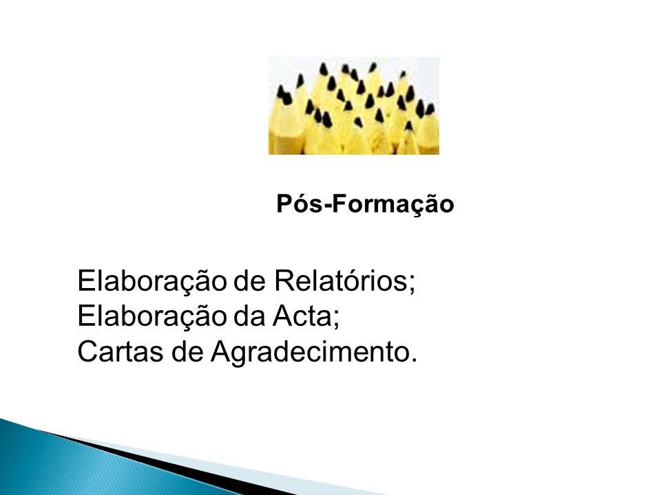 Pós-Formação Elaboração de Relatórios; Elaboração da Acta; Cartas de Agradecimento.