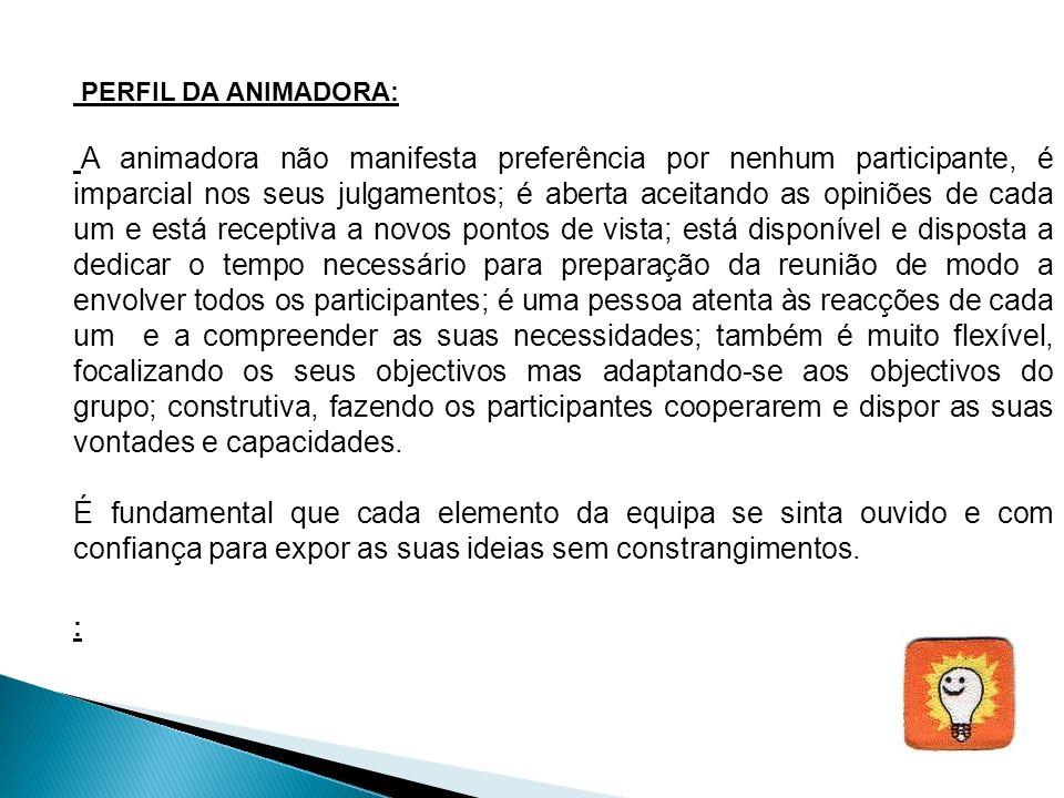 PERFIL DA ANIMADORA: A animadora não manifesta preferência por nenhum participante, é imparcial nos seus julgamentos; é aberta aceitando as opiniões d