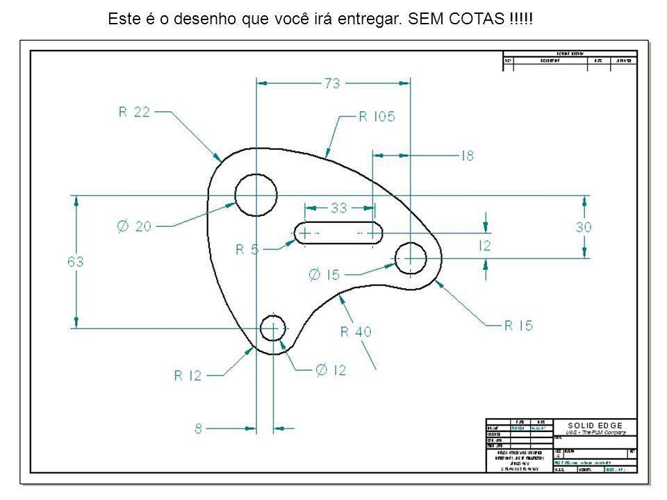 Este é o desenho que você irá entregar. SEM COTAS !!!!!