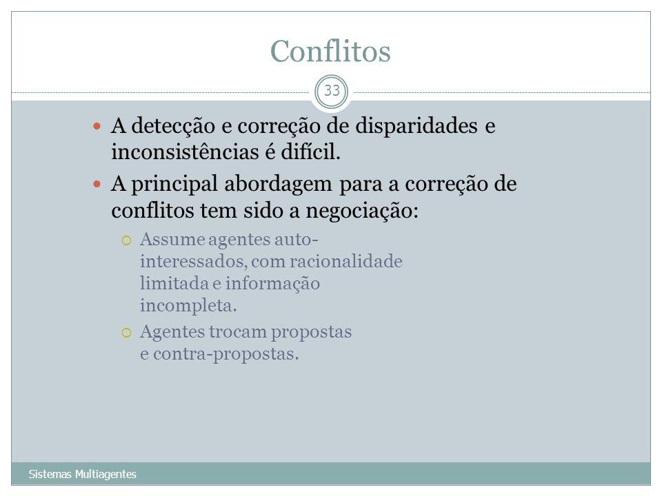 Conflitos Sistemas Multiagentes 33 A detecção e correção de disparidades e inconsistências é difícil. A principal abordagem para a correção de conflit