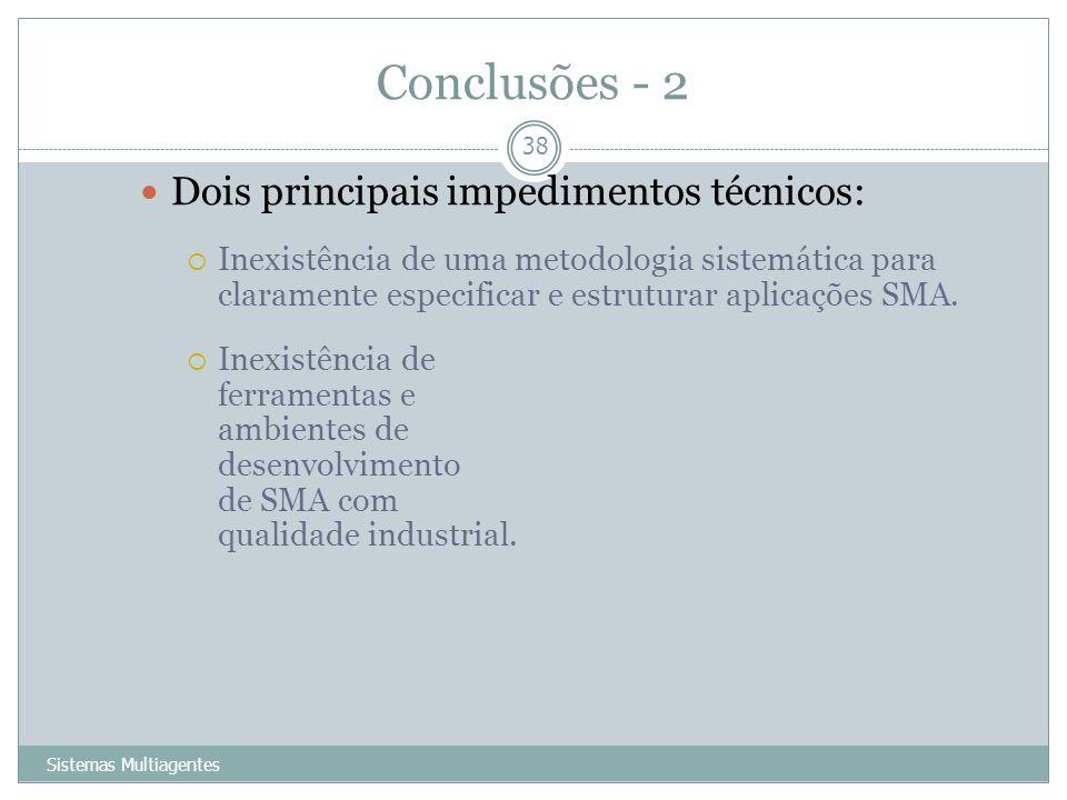 Conclusões - 2 Sistemas Multiagentes 38 Dois principais impedimentos técnicos: Inexistência de uma metodologia sistemática para claramente especificar