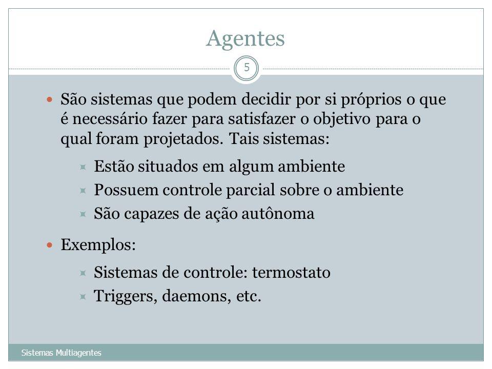Agentes Sistemas Multiagentes 5 São sistemas que podem decidir por si próprios o que é necessário fazer para satisfazer o objetivo para o qual foram p