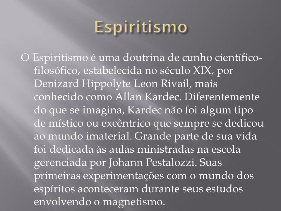 O Espiritismo é uma doutrina de cunho científico- filosófico, estabelecida no século XIX, por Denizard Hippolyte Leon Rivail, mais conhecido como Alla