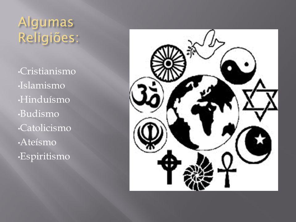 Algumas Religiões: Cristianismo Islamismo Hinduísmo Budismo Catolicismo Ateísmo Espiritismo