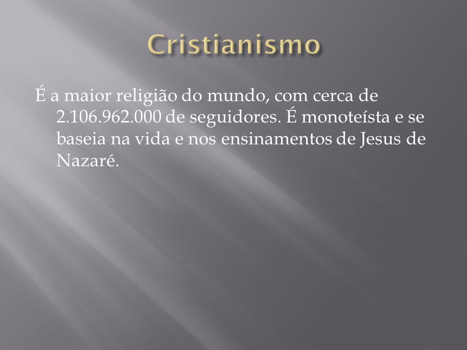 É a maior religião do mundo, com cerca de 2.106.962.000 de seguidores. É monoteísta e se baseia na vida e nos ensinamentos de Jesus de Nazaré.